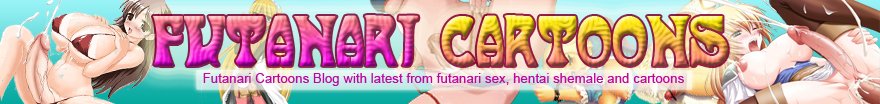 Futanari Cartoons Blog with latest from hentai shemale and cartoons